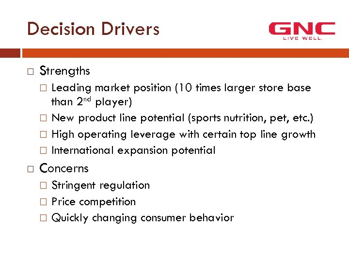 Decision Drivers Strengths Leading market position (10 times larger store base than 2 nd