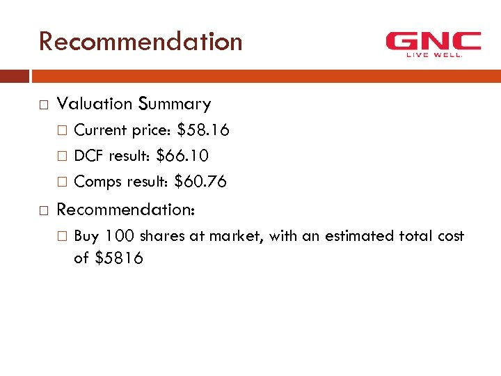 Recommendation Valuation Summary Current price: $58. 16 DCF result: $66. 10 Comps result: $60.
