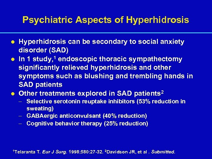 Psychiatric Aspects of Hyperhidrosis can be secondary to social anxiety disorder (SAD) l In