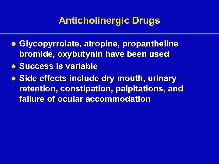 Anticholinergic Drugs Glycopyrrolate, atropine, propantheline bromide, oxybutynin have been used l Success is variable