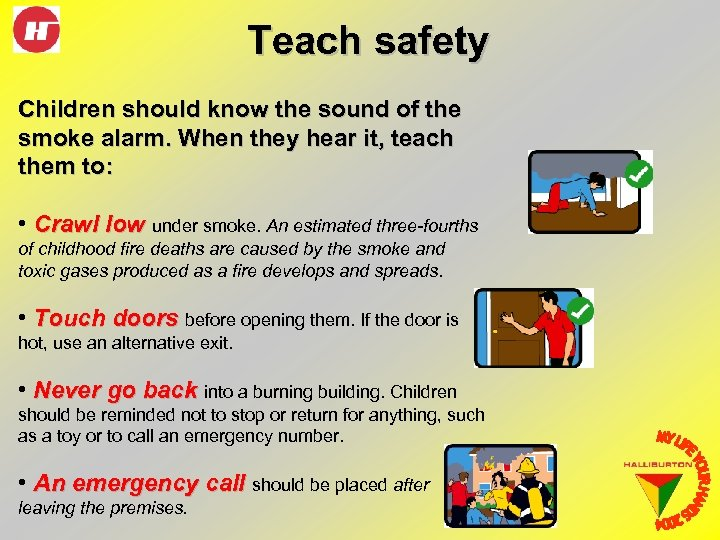 Teach safety Children should know the sound of the smoke alarm. When they hear