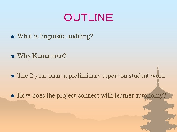 OUTLINE | What is linguistic auditing? | Why Kumamoto? | The 2 year plan: