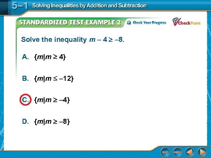 Solve the inequality m – 4 – 8. A. {m|m 4} B. {m|m –