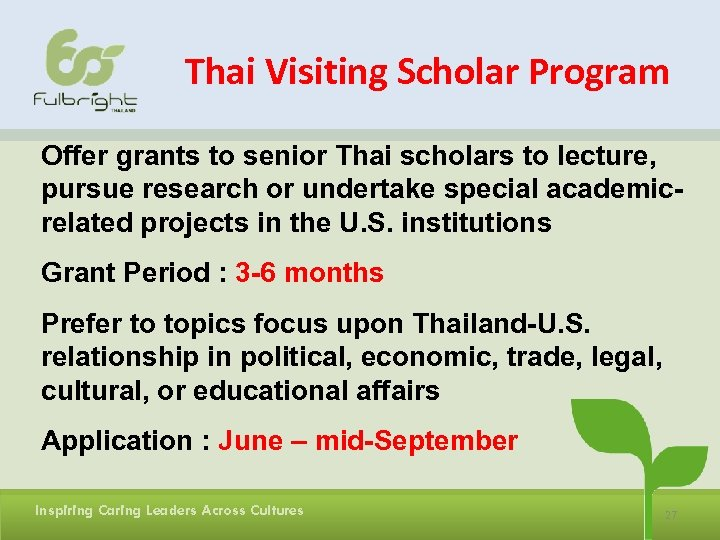 Thai Visiting Scholar Program Offer grants to senior Thai scholars to lecture, pursue research