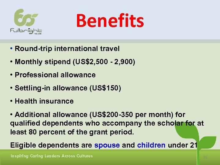 Benefits • Round-trip international travel • Monthly stipend (US$2, 500 - 2, 900) •