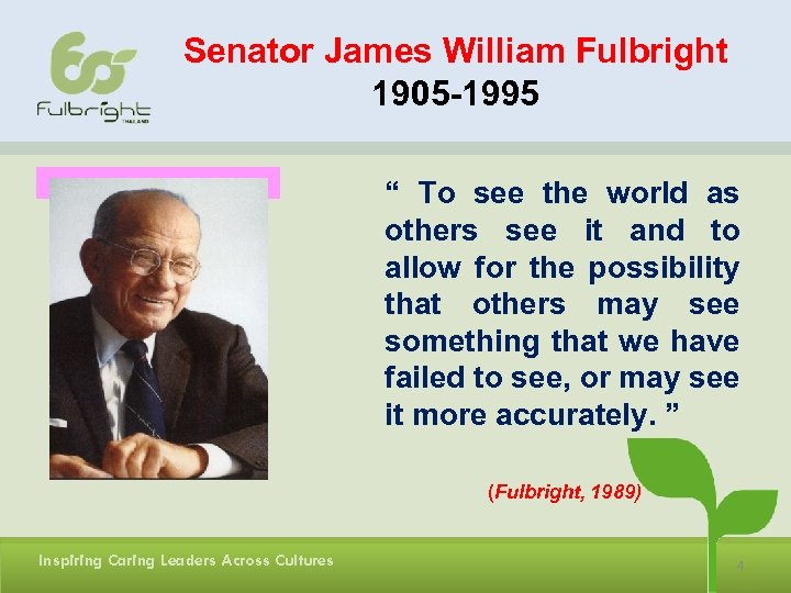 """Senator James William Fulbright 1905 -1995 """" To see the world as others see"""