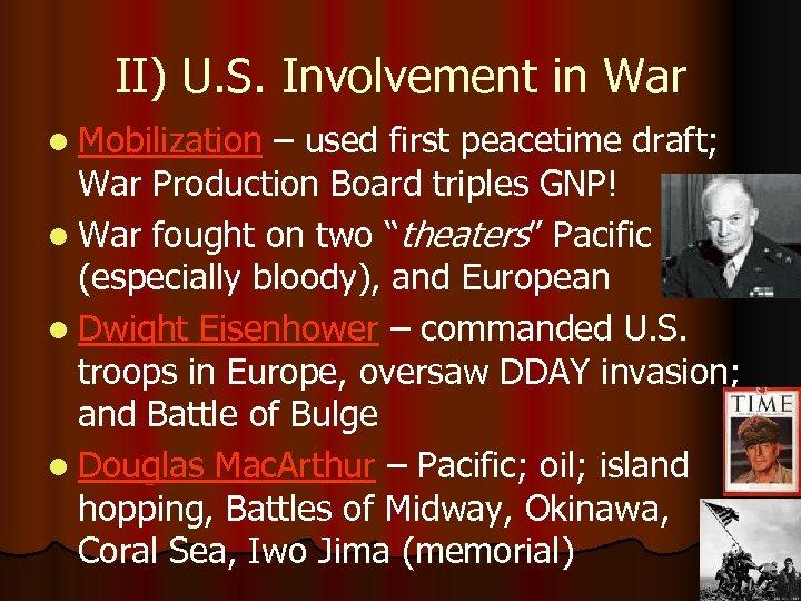 II) U. S. Involvement in War l Mobilization – used first peacetime draft; War