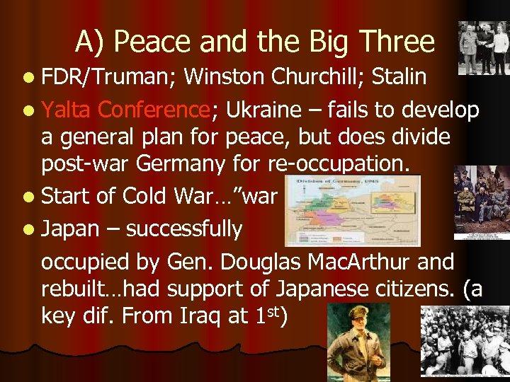 A) Peace and the Big Three l FDR/Truman; Winston Churchill; Stalin l Yalta Conference;