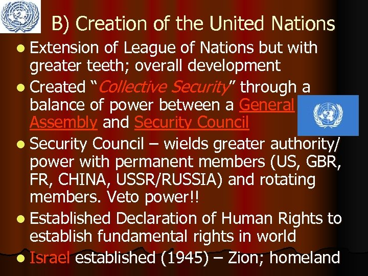 B) Creation of the United Nations l Extension of League of Nations but with