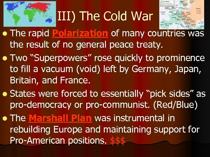 III) The Cold War l The rapid Polarization of many countries was the result