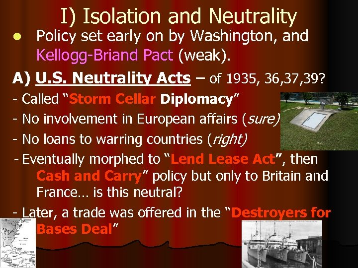 I) Isolation and Neutrality Policy set early on by Washington, and Kellogg-Briand Pact (weak).