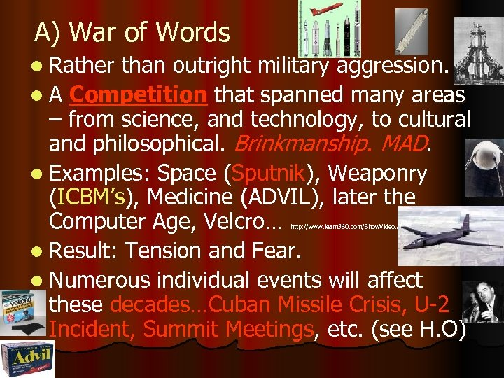 A) War of Words l Rather than outright military aggression. l A Competition that
