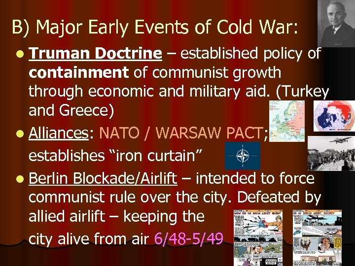 B) Major Early Events of Cold War: l Truman Doctrine – established policy of