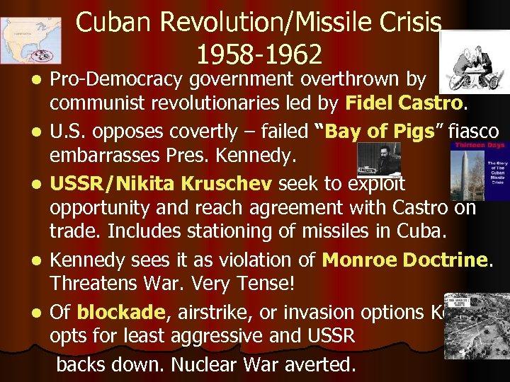 Cuban Revolution/Missile Crisis 1958 -1962 l l l Pro-Democracy government overthrown by communist revolutionaries