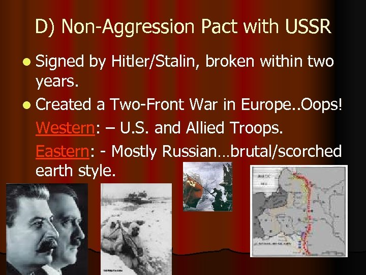 D) Non-Aggression Pact with USSR l Signed by Hitler/Stalin, broken within two years. l