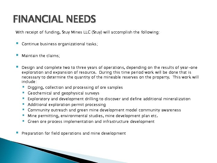 FINANCIAL NEEDS With receipt of funding, Stuy Mines LLC (Stuy) will accomplish the following: