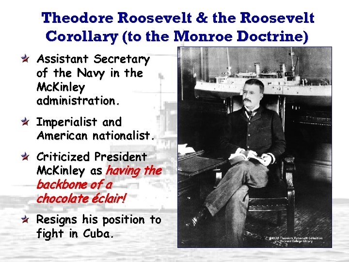 Theodore Roosevelt & the Roosevelt Corollary (to the Monroe Doctrine) Assistant Secretary of the