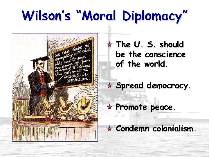 """Wilson's """"Moral Diplomacy"""" The U. S. should be the conscience of the world. Spread"""