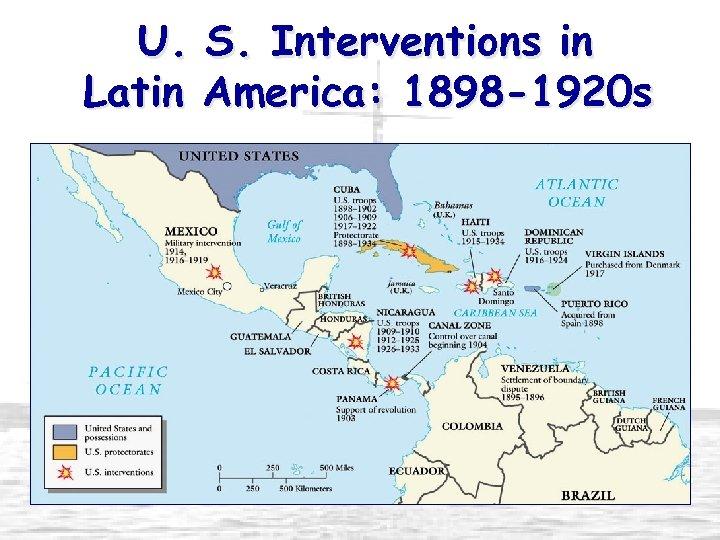 U. S. Interventions in Latin America: 1898 -1920 s