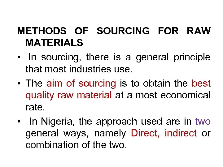 METHODS OF SOURCING FOR RAW MATERIALS • In sourcing, there is a general principle