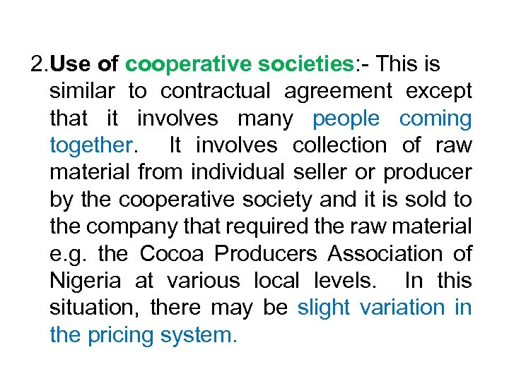 2. Use of cooperative societies: - This is similar to contractual agreement except that