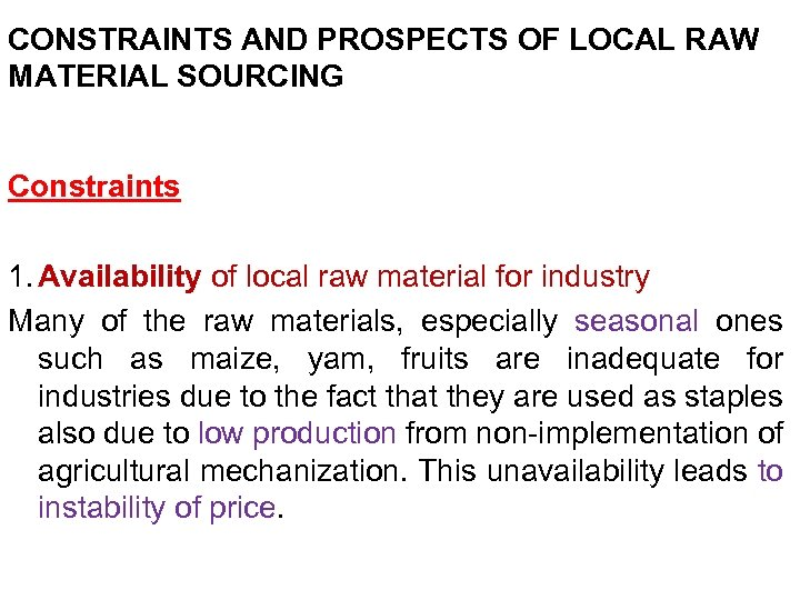 CONSTRAINTS AND PROSPECTS OF LOCAL RAW MATERIAL SOURCING Constraints 1. Availability of local raw