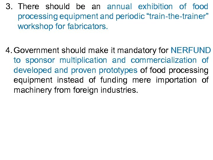 """3. There should be an annual exhibition of food processing equipment and periodic """"train-the-trainer"""""""