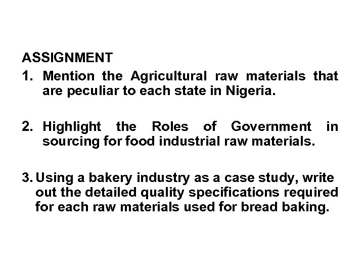 ASSIGNMENT 1. Mention the Agricultural raw materials that are peculiar to each state in