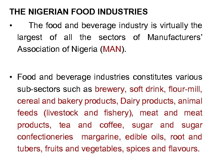 THE NIGERIAN FOOD INDUSTRIES • The food and beverage industry is virtually the largest