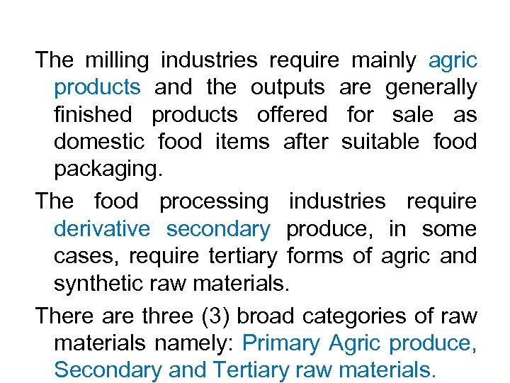 The milling industries require mainly agric products and the outputs are generally finished products