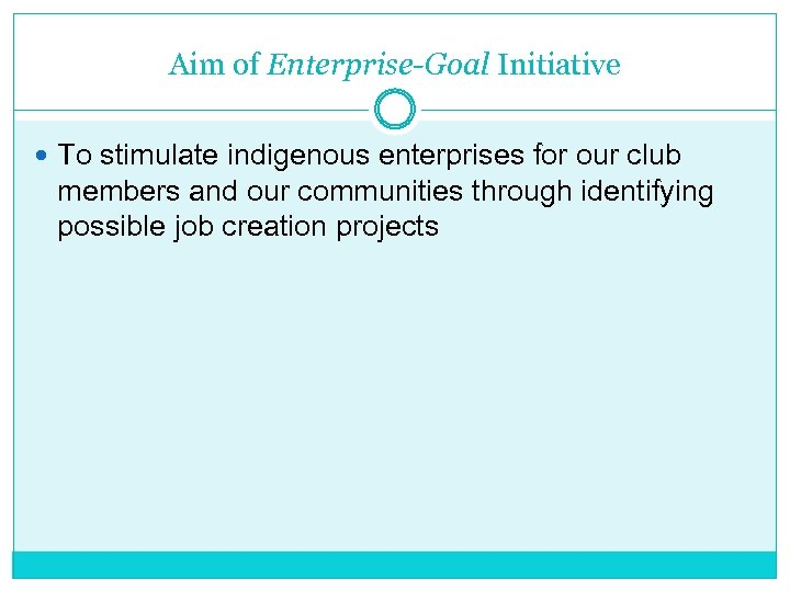 Aim of Enterprise-Goal Initiative To stimulate indigenous enterprises for our club members and our