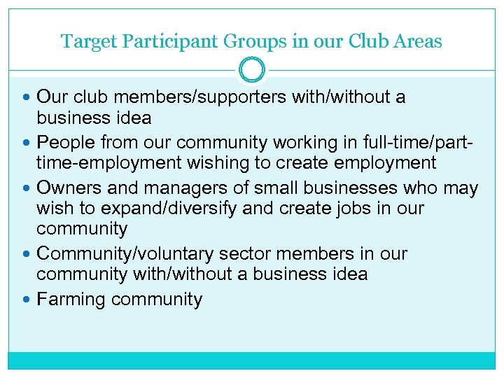 Target Participant Groups in our Club Areas Our club members/supporters with/without a business idea