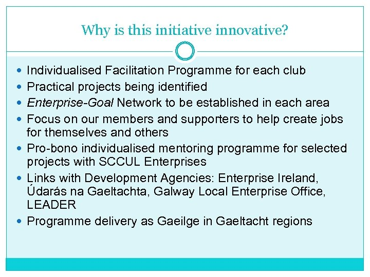 Why is this initiative innovative? Individualised Facilitation Programme for each club Practical projects being