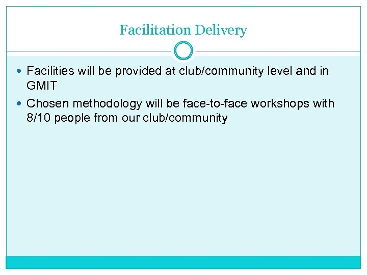 Facilitation Delivery Facilities will be provided at club/community level and in GMIT Chosen methodology