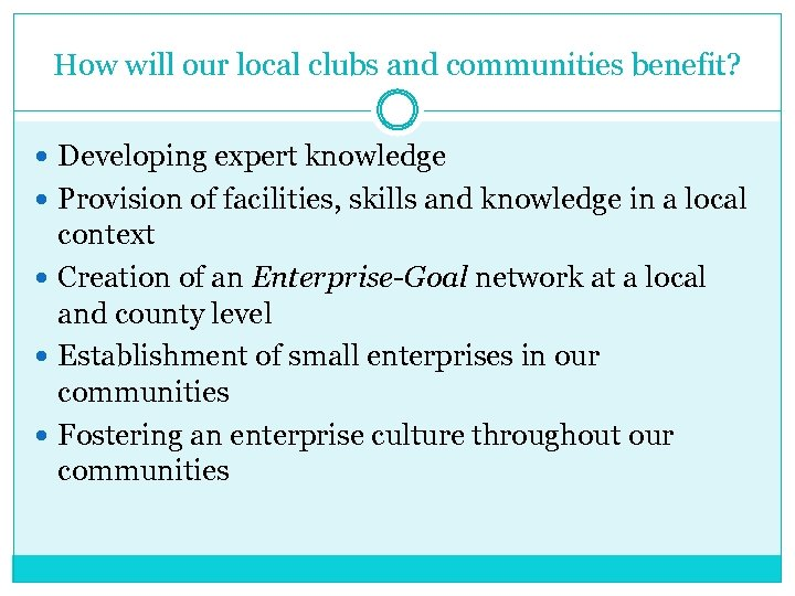 How will our local clubs and communities benefit? Developing expert knowledge Provision of facilities,