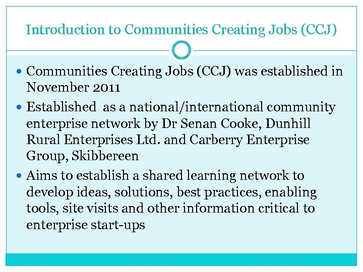 Introduction to Communities Creating Jobs (CCJ) was established in November 2011 Established as a