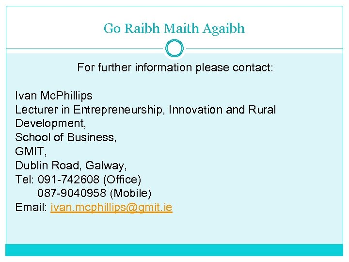 Go Raibh Maith Agaibh For further information please contact: Ivan Mc. Phillips Lecturer in