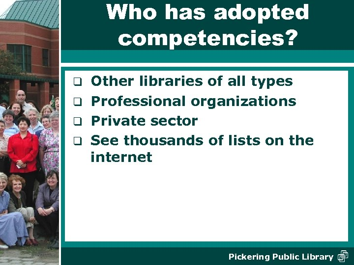 Who has adopted competencies? Other libraries of all types q Professional organizations q Private