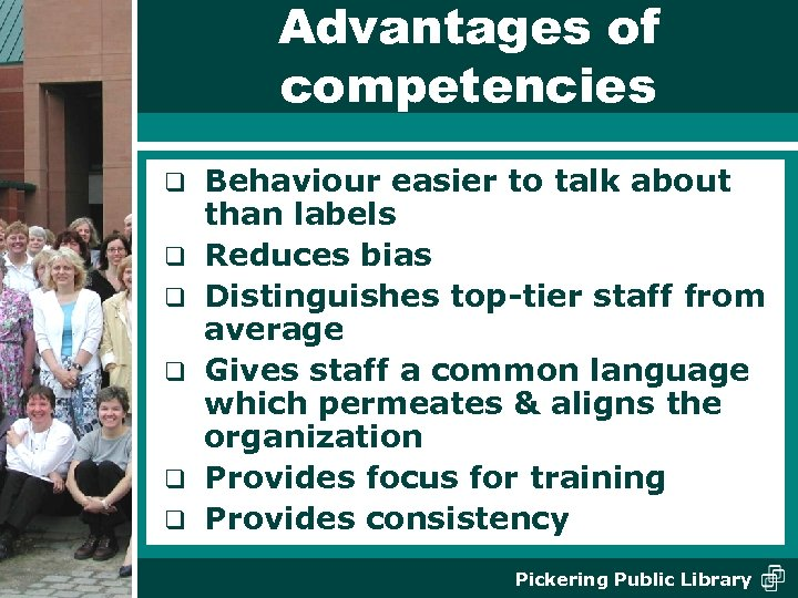 Advantages of competencies q q q Behaviour easier to talk about than labels Reduces
