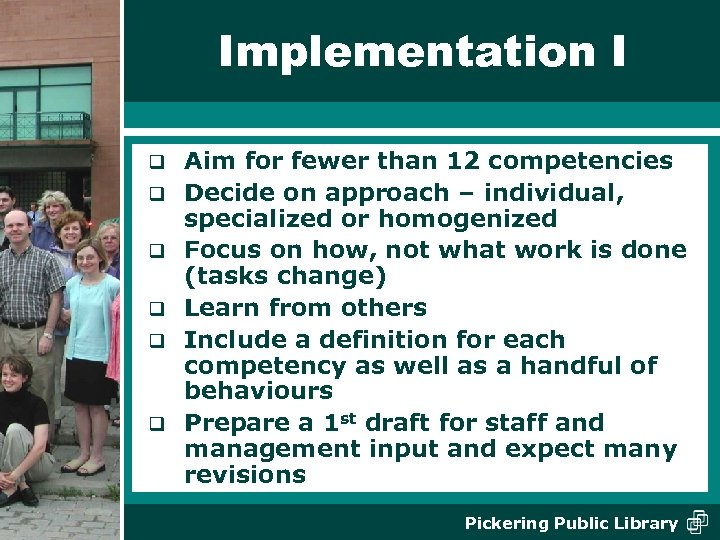 Implementation I q q q Aim for fewer than 12 competencies Decide on approach