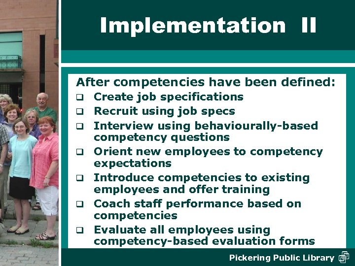 Implementation II After competencies have been defined: q q q q Create job specifications
