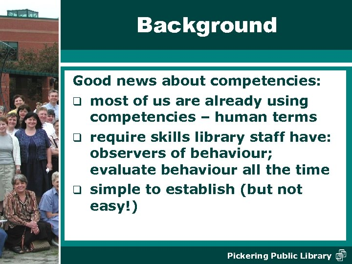 Background Good news about competencies: q most of us are already using competencies –