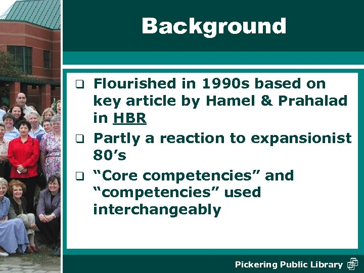 Background Flourished in 1990 s based on key article by Hamel & Prahalad in