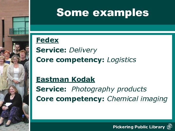Some examples Fedex Service: Delivery Core competency: Logistics Eastman Kodak Service: Photography products Core