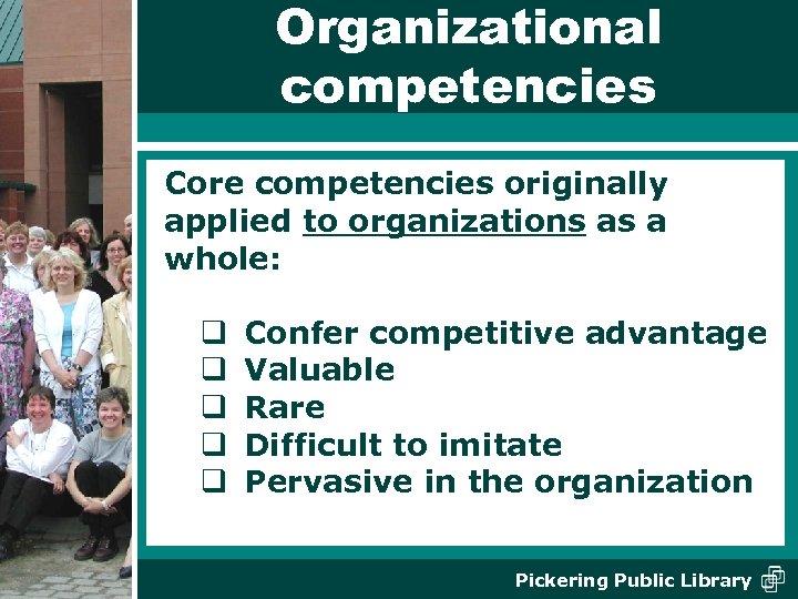 Organizational competencies Core competencies originally applied to organizations as a whole: q q q