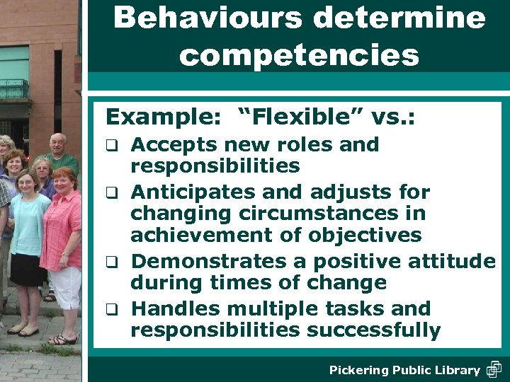 "Behaviours determine competencies Example: ""Flexible"" vs. : Accepts new roles and responsibilities q Anticipates"