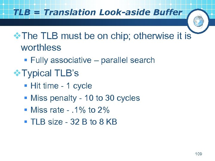 TLB = Translation Look-aside Buffer v. The TLB must be on chip; otherwise it