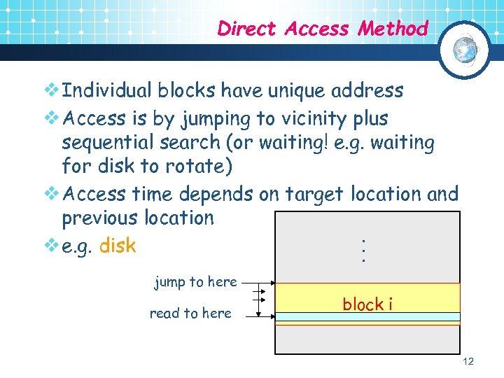 Direct Access Method . . . v Individual blocks have unique address v Access