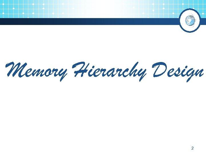 Memory Hierarchy Design 2
