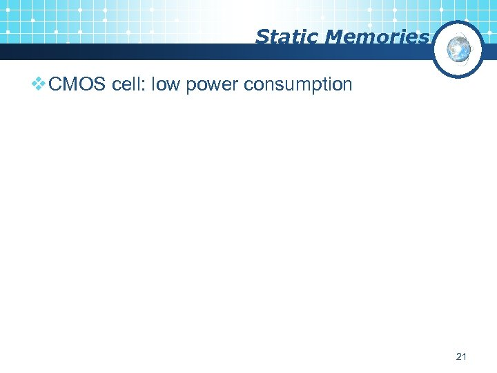 Static Memories v CMOS cell: low power consumption 21